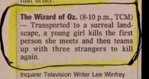 Wizard of Oz logline – Transported to a surreal landscape, a young girl kills the first person she meets and then teams up with three strangers to kill again.