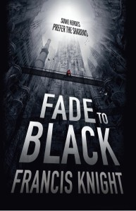 The cover of Fade to Black by Francis Knight