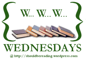 WWW Wednesdays, hosted by ShouldBeReading.wordpress.com.